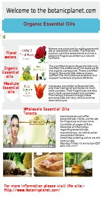 botanicplanet.com offer essential oils, Herbs, carrier oils for fragrance and now have hundreds of pages of Raw Materials of information regarding essential oils, aromatherapy as well as other associated matters.