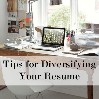Tips to Diversify Your Resume to Make You a More Sellable Candidate