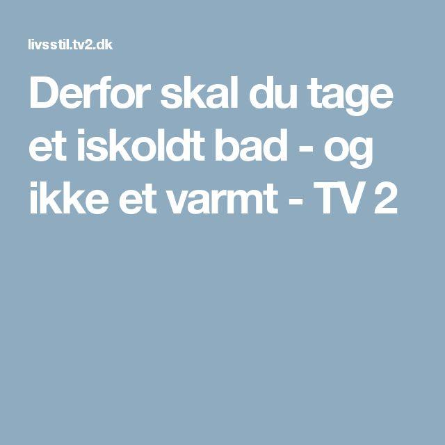 Derfor skal du tage et iskoldt bad - og ikke et varmt - TV 2
