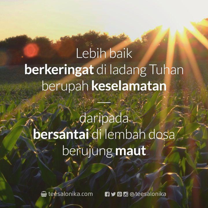 Lebih baik berkeringat di ladang Tuhan berbuah keselamatan, daripada bersantai di lembah dosa berujung maut. — http://goo.gl/KJ3ljz