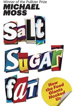 Salt Sugar Fat - How The Giants Make You Crave by Michael Moss