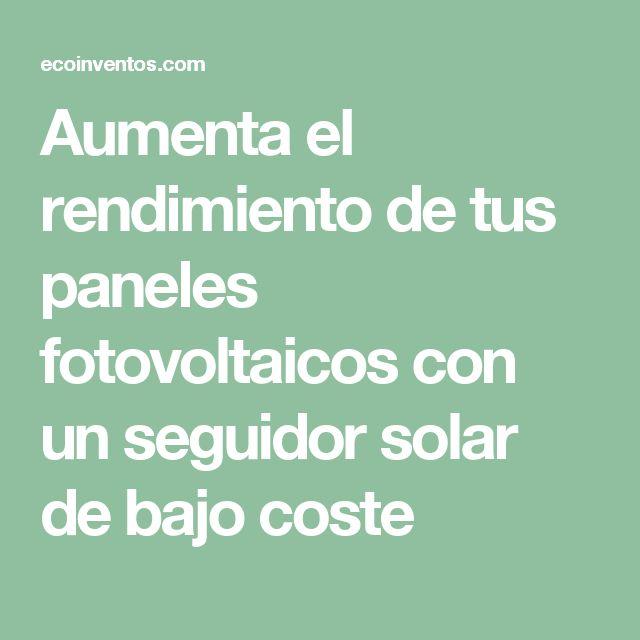 Aumenta el rendimiento de tus paneles fotovoltaicos con un seguidor solar de bajo coste