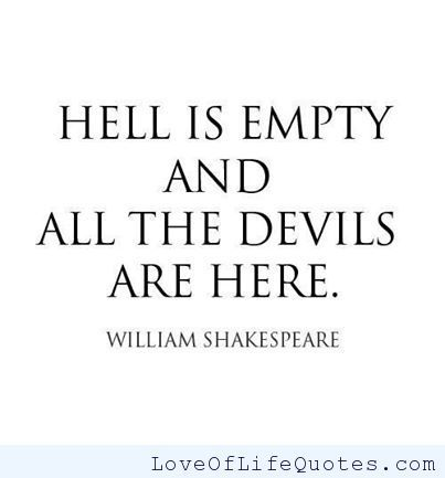 William Shakespreare quote on Hell and Devils - http://www.loveoflifequotes.com/funny/william-shakespreare-quote-hell-devils/