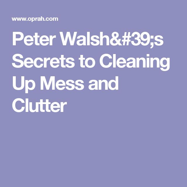 Peter Walsh's Secrets to Cleaning Up Mess and Clutter