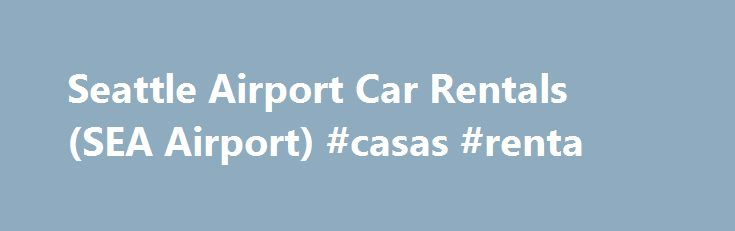 Seattle Airport Car Rentals (SEA Airport) #casas #renta http://rentals.nef2.com/seattle-airport-car-rentals-sea-airport-casas-renta/  #deals on rental cars #Location Contact Information Additional Travel Information You ll need a set of wheels to enjoy the Seattle-Tacoma area to the fullest, and preferably at a good deal. That s where Budget Car Rental comes in. Our diverse fleet of airport car rentals and our great everyday low prices make Budget the ideal choice for rental cars that don t…