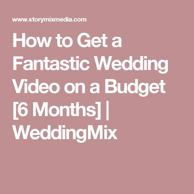 How to Get a Fantastic Wedding Video on a Budget [6 Months] | WeddingMix