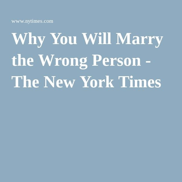 Why do we marry the wrong person? - Quora