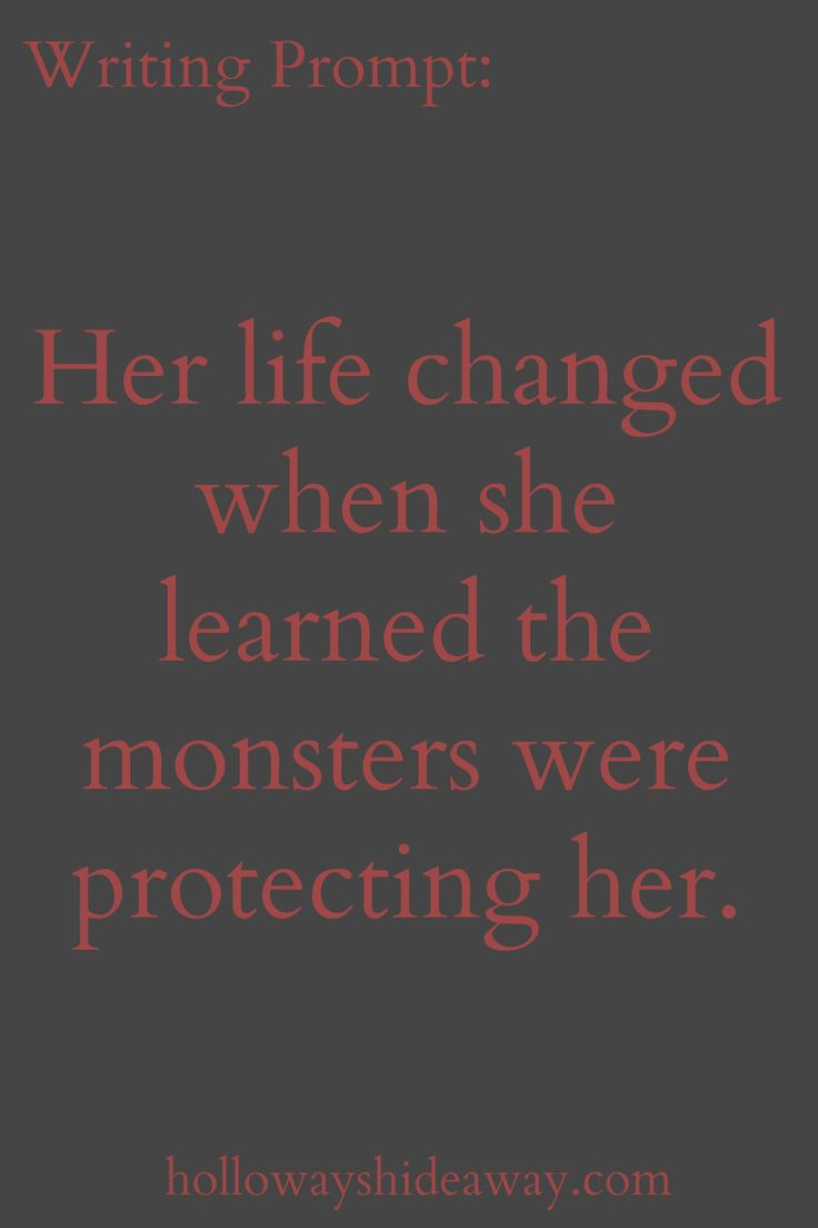 Kids Writing Prompts-Feb2017-Her life changed when she learned the monsters were protecting her.
