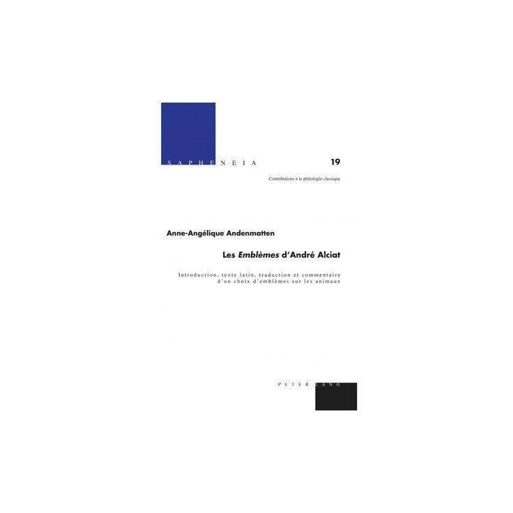 Les Emblèmes D'andré Alciat : Introduction, Texte Latin, Traduction Et Commentaire