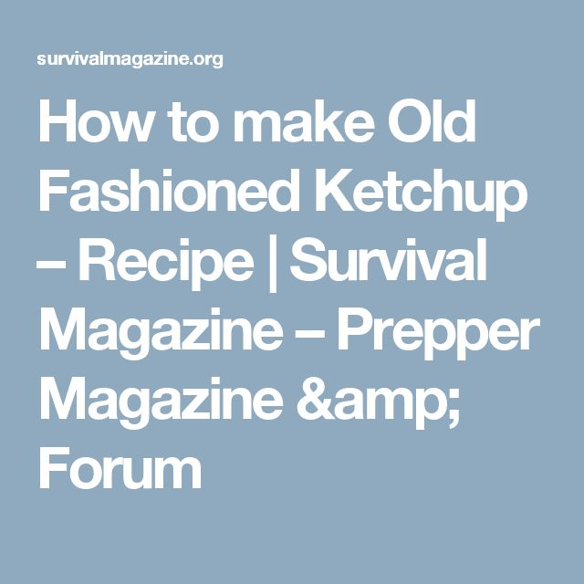 How to make Old Fashioned Ketchup – Recipe | Survival Magazine – Prepper Magazine & Forum