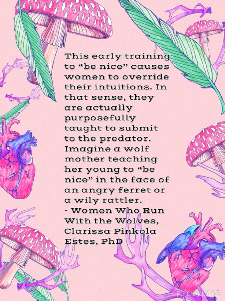 From Women Who Run With The Wolves, by Clarissa Pinkola Estes.