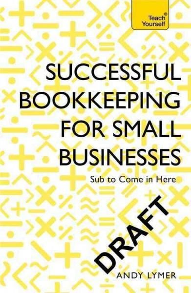 Successful Bookkeeping for Small Businesses: Simple Steps to Becoming a Confident Bookkeeper