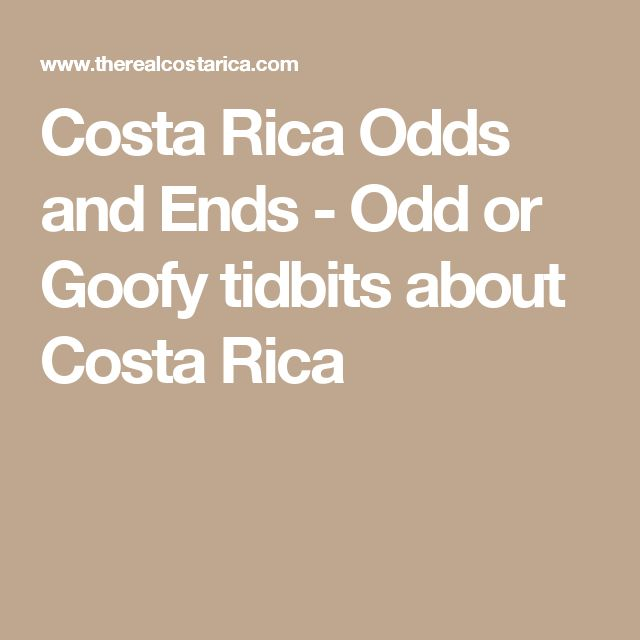 Costa Rica Odds and Ends - Odd or Goofy tidbits about Costa Rica