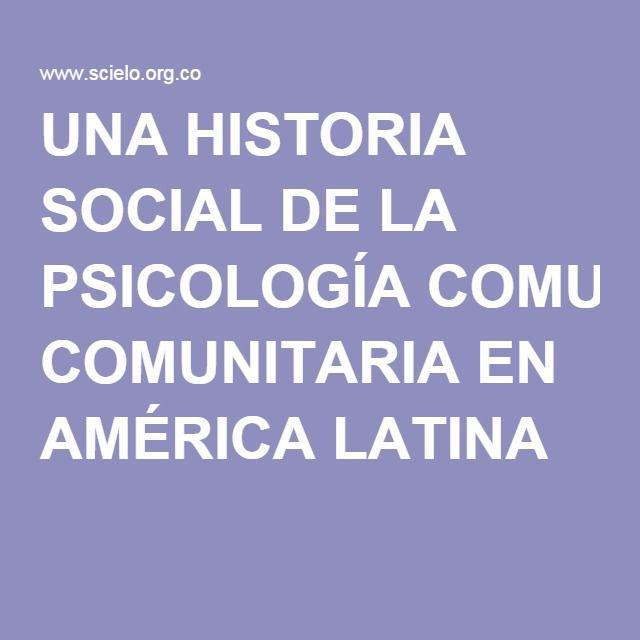 UNA HISTORIA SOCIAL DE LA PSICOLOGÍA COMUNITARIA EN AMÉRICA LATINA