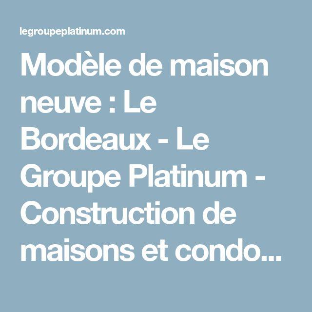 Modèle de maison neuve  Le Bordeaux - Le Groupe Platinum - modele de construction maison