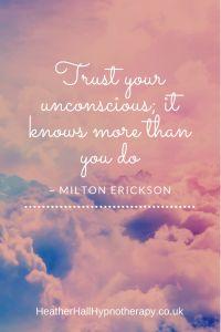 Trust your unconscious, it knows more than you do - Milton Erickson Quote