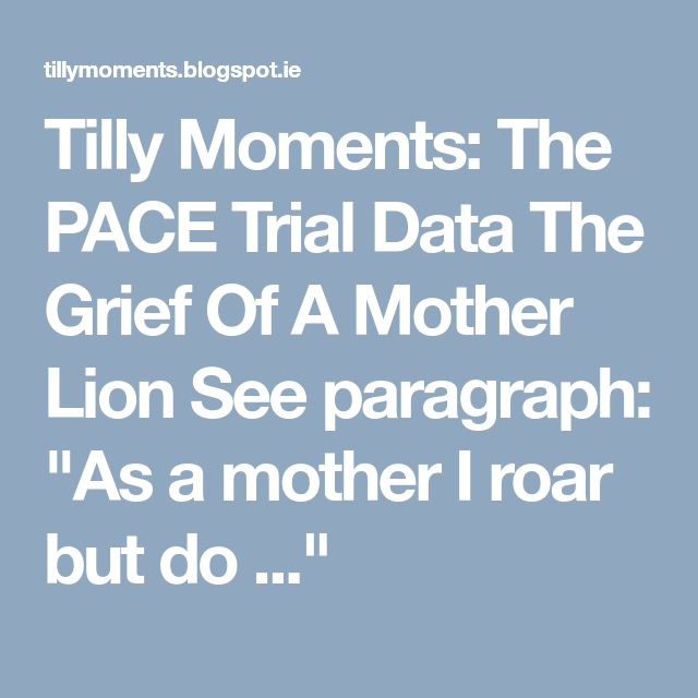 """Tilly Moments: The PACE Trial Data    The Grief Of A Mother Lion  See paragraph: """"As a mother I roar but do  ..."""""""