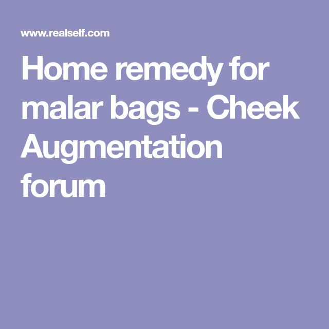 Home remedy for malar bags - Cheek Augmentation forum