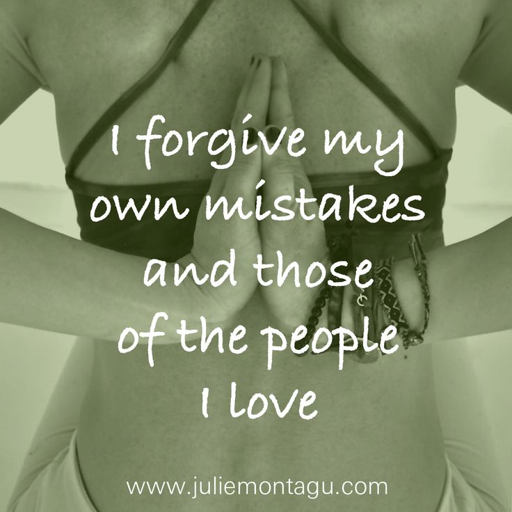 I forgive my own mistakes and those of the people I love.