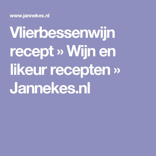 Vlierbessenwijn recept » Wijn en likeur recepten » Jannekes.nl
