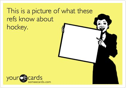 This is a picture of what these refs know about hockey.