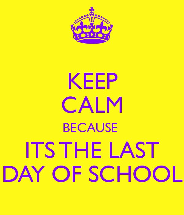 Funny Quotes About School Days: KEEP CALM BECAUSE ITS THE LAST DAY OF SCHOOL
