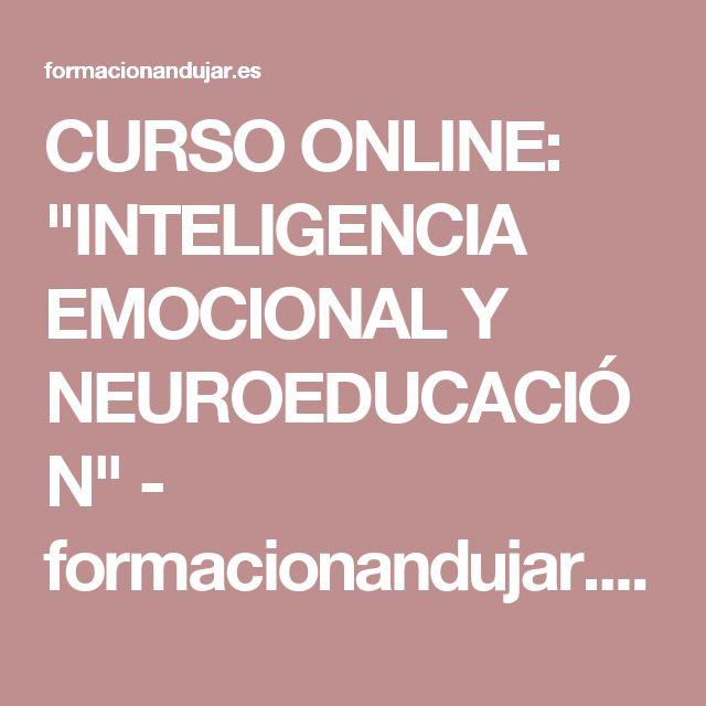 """CURSO ONLINE: """"INTELIGENCIA EMOCIONAL Y NEUROEDUCACIÓN"""" - formacionandujar.es"""