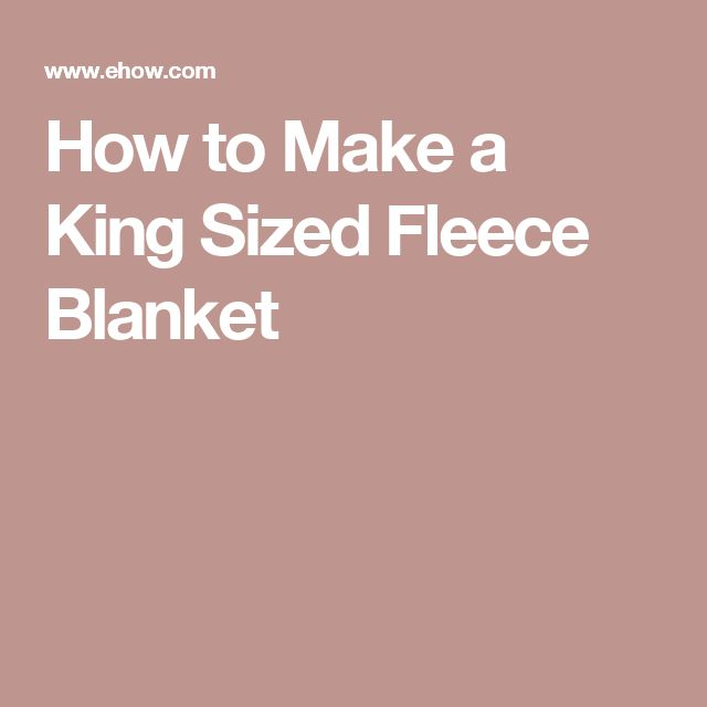 How to Make a King Sized Fleece Blanket