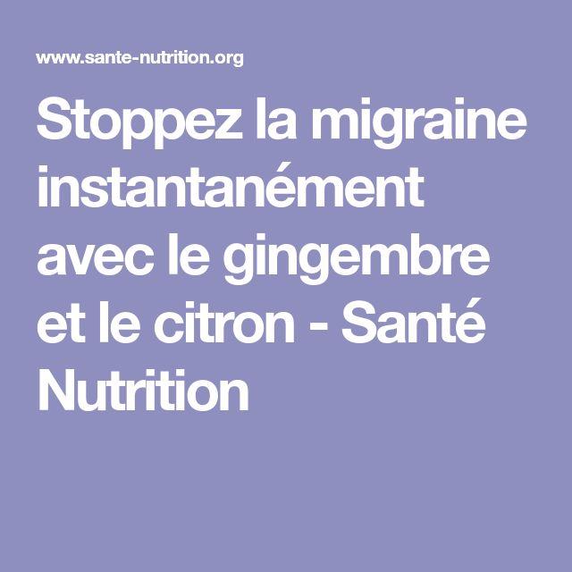 Stoppez la migraine instantanément avec le gingembre et le citron - Santé Nutrition