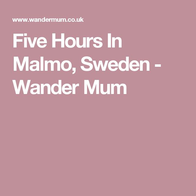 Five Hours In Malmo, Sweden - Wander Mum