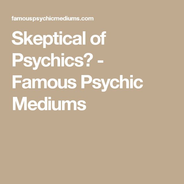 Skeptical of Psychics? - Famous Psychic Mediums