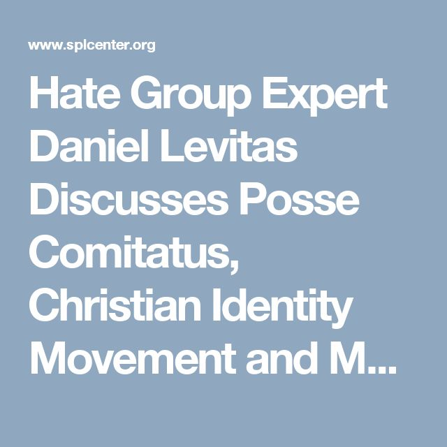 Hate Group Expert Daniel Levitas Discusses Posse Comitatus, Christian Identity Movement and More | Southern Poverty Law Center