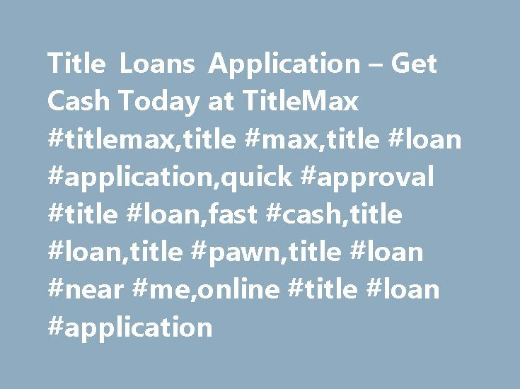 Title Loans Application – Get Cash Today at TitleMax #titlemax,title #max,title #loan #application,quick #approval #title #loan,fast #cash,title #loan,title #pawn,title #loan #near #me,online #title #loan #application http://insurances.nef2.com/title-loans-application-get-cash-today-at-titlemax-titlemaxtitle-maxtitle-loan-applicationquick-approval-title-loanfast-cashtitle-loantitle-pawntitle-loan-near-meonline-title/  # * Maximum loan amount in Illinois is $4,000. Maximum loan amount in…