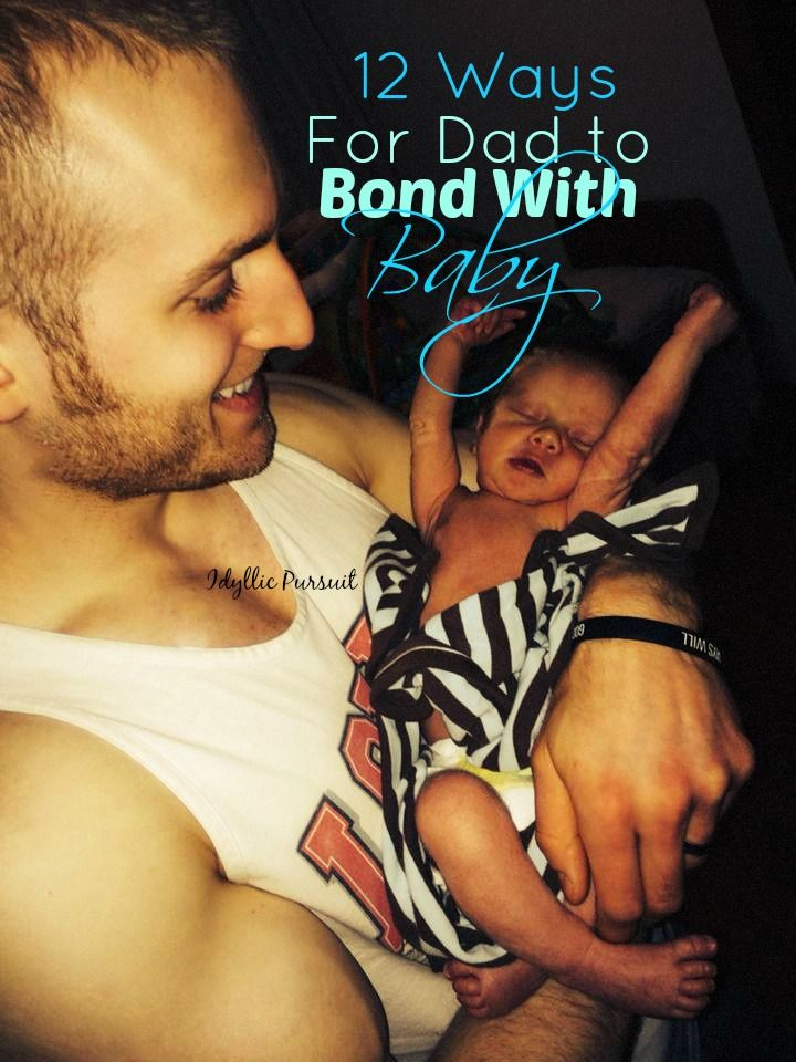 12 Ways For Dad to Bond With Baby - Also two tips not on this list that I came across: if breast feeding, pump so dad can do at least one feeding/day. And skin to skin contact with baby/dad helps bonding