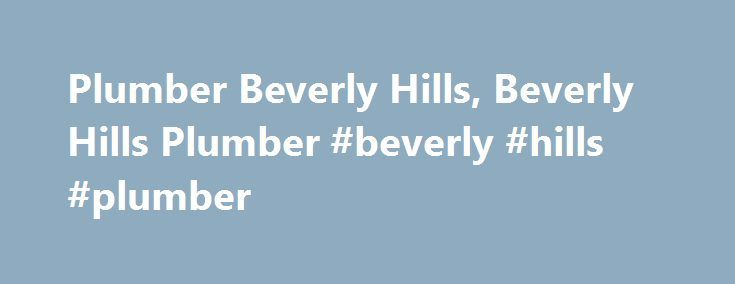 Plumber Beverly Hills, Beverly Hills Plumber #beverly #hills #plumber http://lesotho.nef2.com/plumber-beverly-hills-beverly-hills-plumber-beverly-hills-plumber/  # Ritz Plumbing – Beverly Hills Plumbers and Sewer Drain Specialists The Plumber Beverly Hills Can Trust! Serving Beverly Hills Since 1931 Too often when you need a plumber, it can be incredibly difficult to find a service that you feel truly comfortable with. Whether you simply don t know the workers, or you re unsure of their…