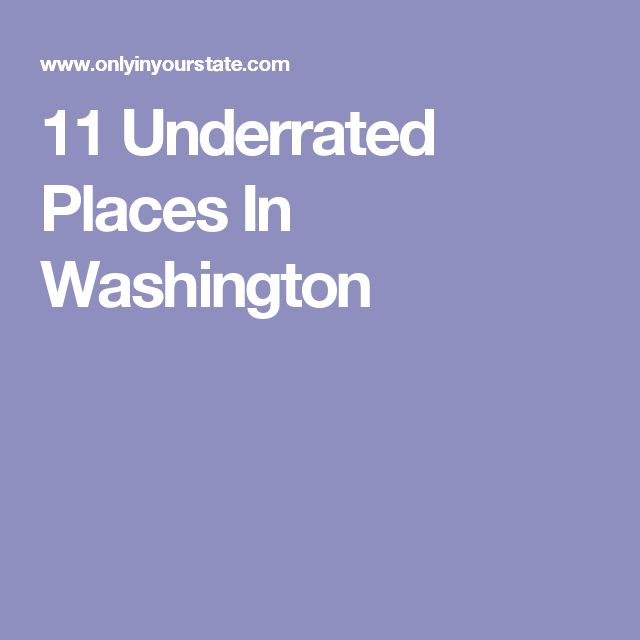 11 Underrated Places In Washington