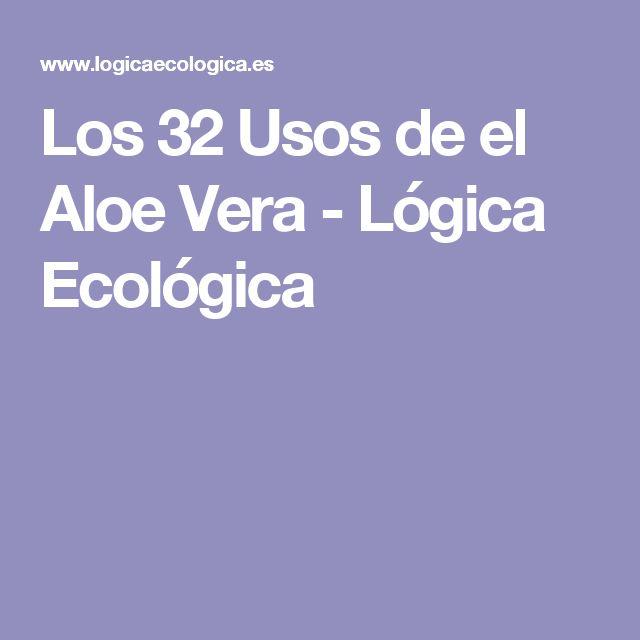 Los 32 Usos de el Aloe Vera - Lógica Ecológica                                                                                                                                                                                 Más                                                                                                                                                                                 Más
