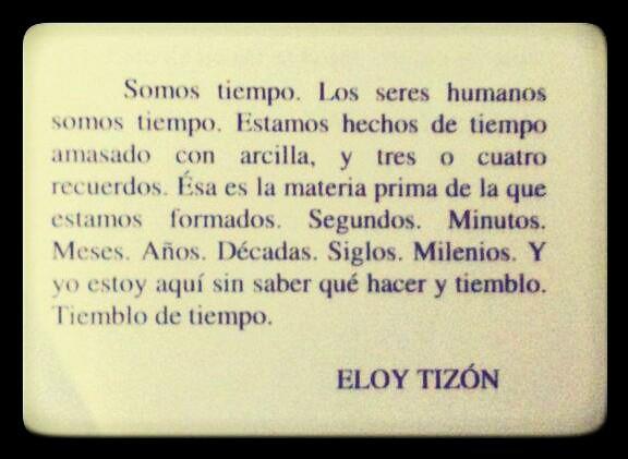 〽Los seres humanos somos tiempo. ️Eloy Tizón