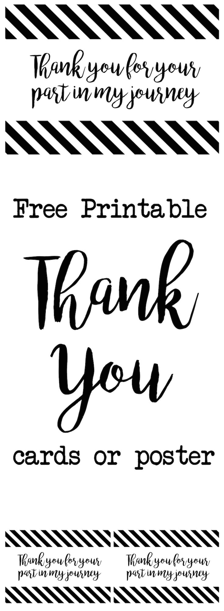 Thank You cards or poster free printable. Thank you for your part in my journey. Print as a poster for a graduation party or as thank you cards to give to all of your teachers and friends who had a profound effect on you.