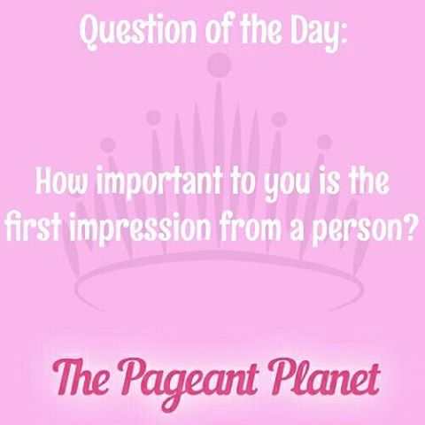 Pageant Question About First Impressions |   Today's Pageant Question Of The Day is: How important to you is the first impression from a person?    Read more: http://thepageantplanet.com/questions/pageant-question-about-first-impressions/#ixzz3ybKcN0Wm
