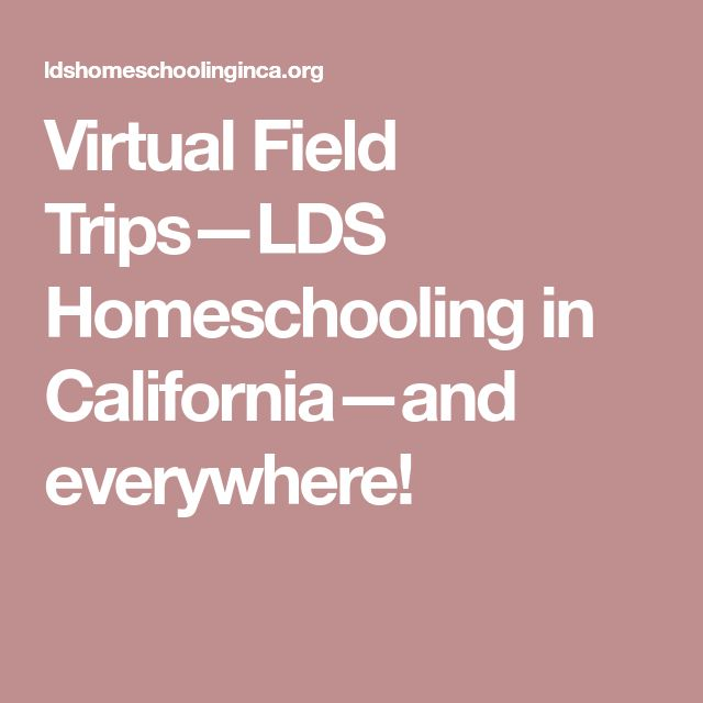 Virtual Field Trips—LDS Homeschooling in California—and everywhere!