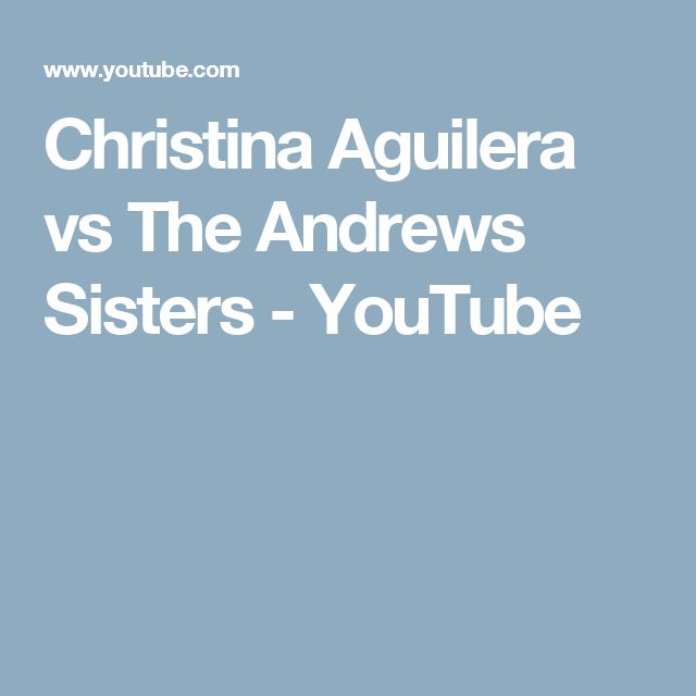 Christina Aguilera vs The Andrews Sisters - YouTube