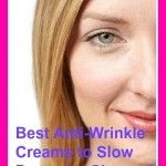 Best Anti Wrinkle Creams to Slow Down the Signs of Skin Aging