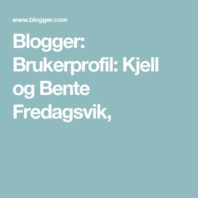 Blogger: Brukerprofil: Kjell og Bente Fredagsvik,
