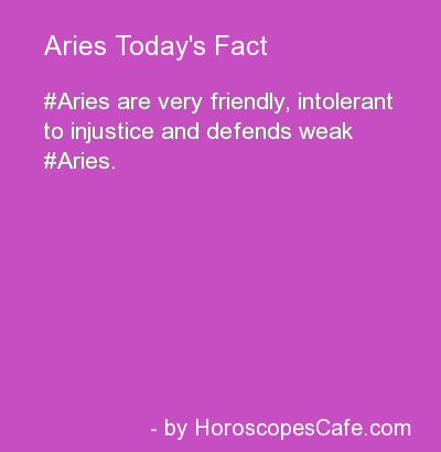 Aries are friendly, intolerant to injustice and defends weak people