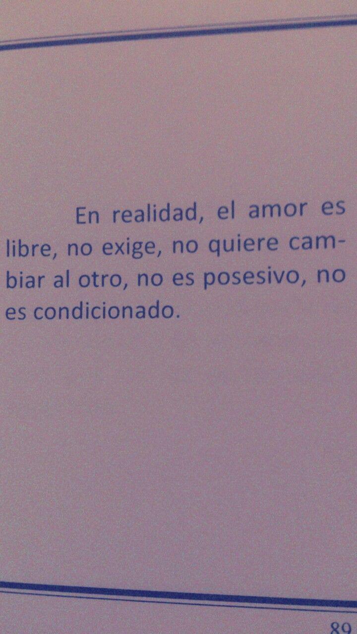 En Realidad El Amor Es Libre No Exige No Quiere Cambiar Al Otro