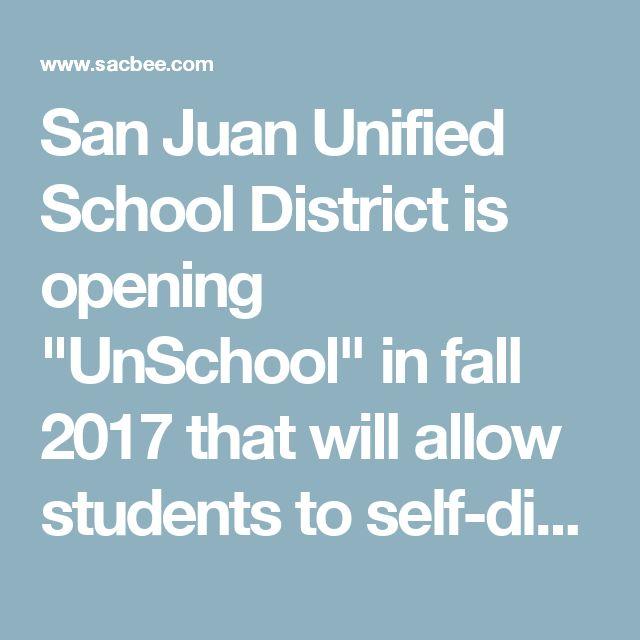 San Juan Unified School District Is Opening Unschool In Fall 2017