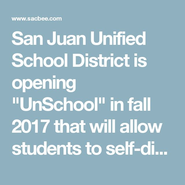"""San Juan Unified School District is opening """"UnSchool"""" in fall 2017 that will allow students to self-direct their learning in Fair Oaks, California"""