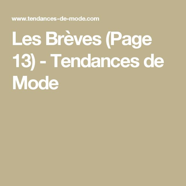 Les Brèves (Page 13) - Tendances de Mode