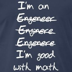 Engineer. I'm Good with Math. A series of the word engineer mispelled and crossed out and the statement I'm good with math.